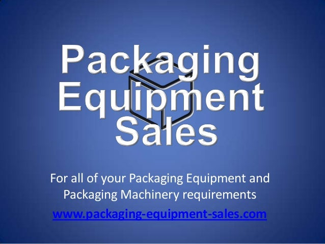 For all of your Packaging Equipment and  Packaging Machinery requirementswww.packaging-equipment-sales.com