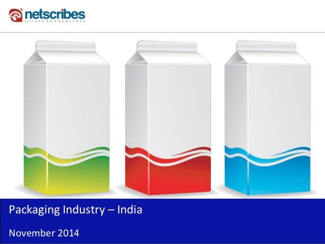 packaging market in india The packaging industry in india is growing at the rate of more than 15% pa and expected to touch us$14 billion (€112 billion) in the present financial year (2011 -2012).