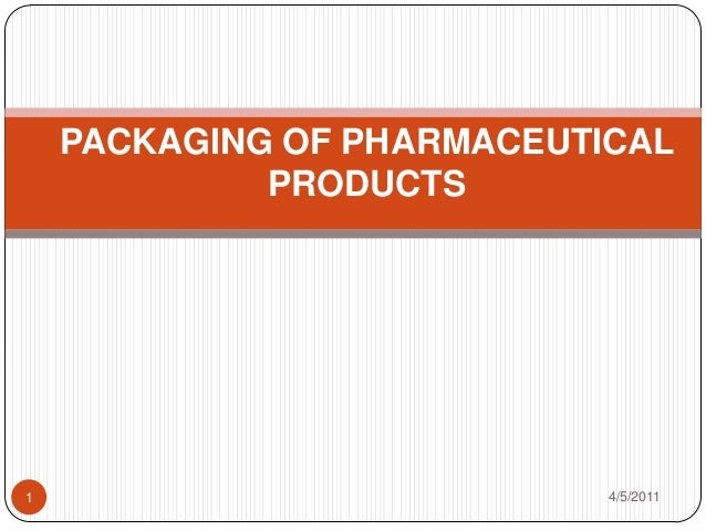 PACKAGING OF PHARMACEUTICAL             PRODUCTS1                           4/5/2011