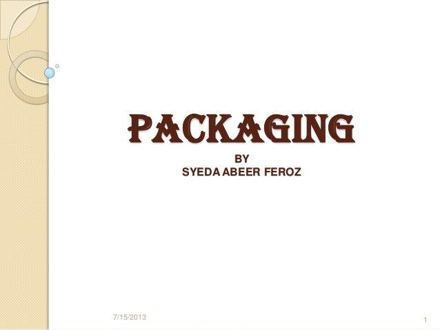 PACKAGING BY SYEDA ABEER FEROZ 7/15/2013 1