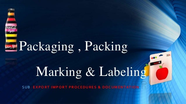 SUB: EXPORT IMPORT PROCEDURES & DOCUMENTATION Packaging , Packing Marking & Labeling