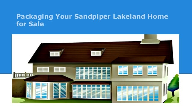 Packaging Your Sandpiper Lakeland Home for Sale
