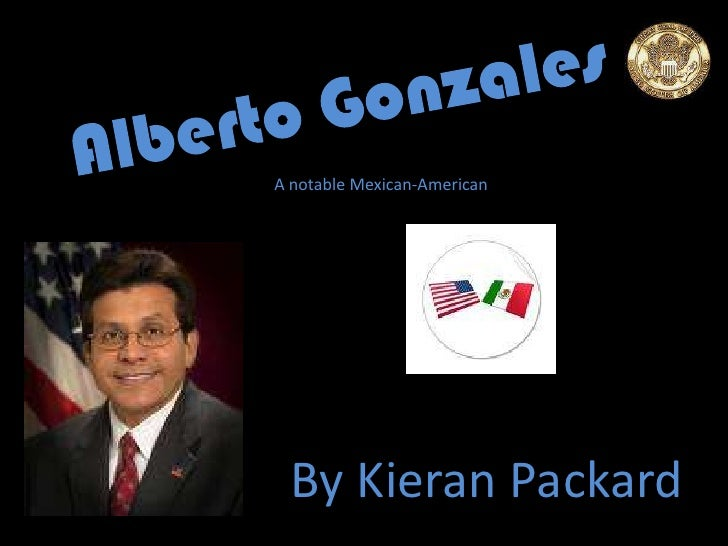 Alberto Gonzales<br />A notable Mexican-American<br />By Kieran Packard<br />