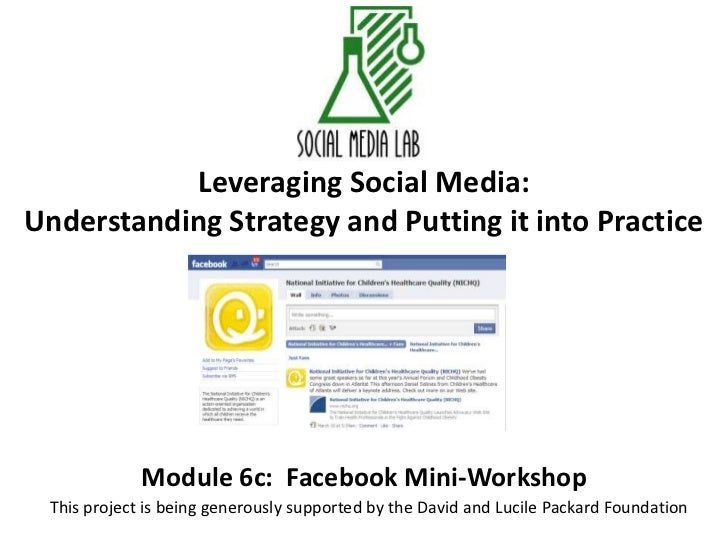 Leveraging Social Media:Understanding Strategy and Putting it into Practice<br />Module 6c:  Facebook Mini-Workshop<br />T...