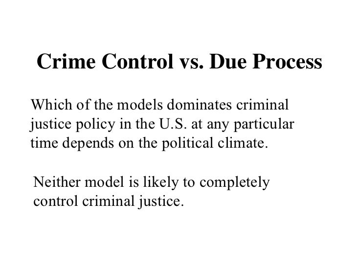 "due process or crime control This is a brief survey i did as an orientation to the subject for a project i am working on the ""crime control"" and ""due process"" models of criminal justice."