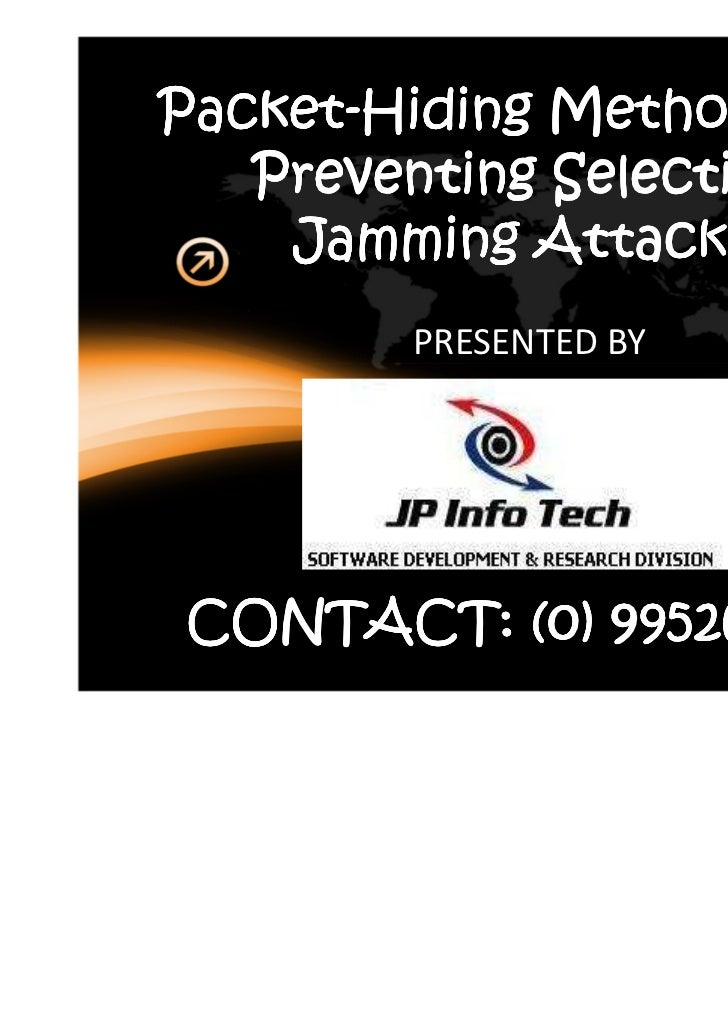 Packet-Packet-Hiding Methods for   Preventing Selective    Jamming Attacks        PRESENTED BYCONTACT: (0) 9952649690