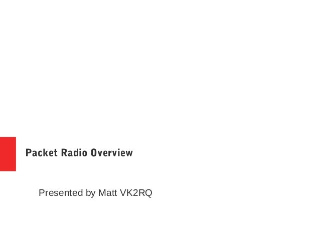 Packet Radio Overview Presented by Matt VK2RQ