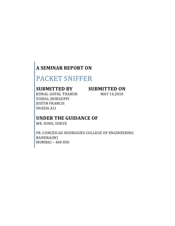 A SEMINAR REPORT ONPACKET SNIFFERSUBMITTED BY              SUBMITTED ONKUNAL GOPAL THAKUR                          MAY 14,...