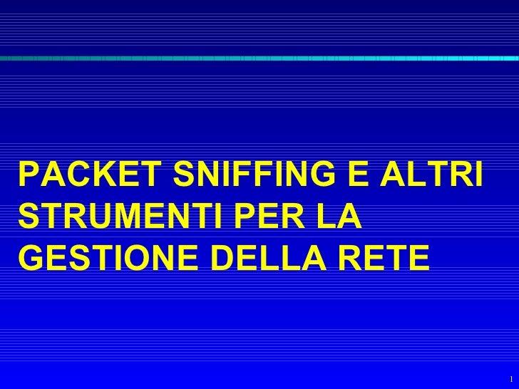 PACKET SNIFFING E ALTRI STRUMENTI PER LA GESTIONE DELLA RETE                             1