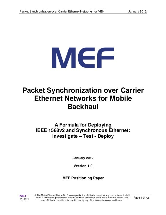 Packet Synchronization over Carrier Ethernet Networks for MBH January 2012 MEF 2012021 © The Metro Ethernet Forum 2012. An...