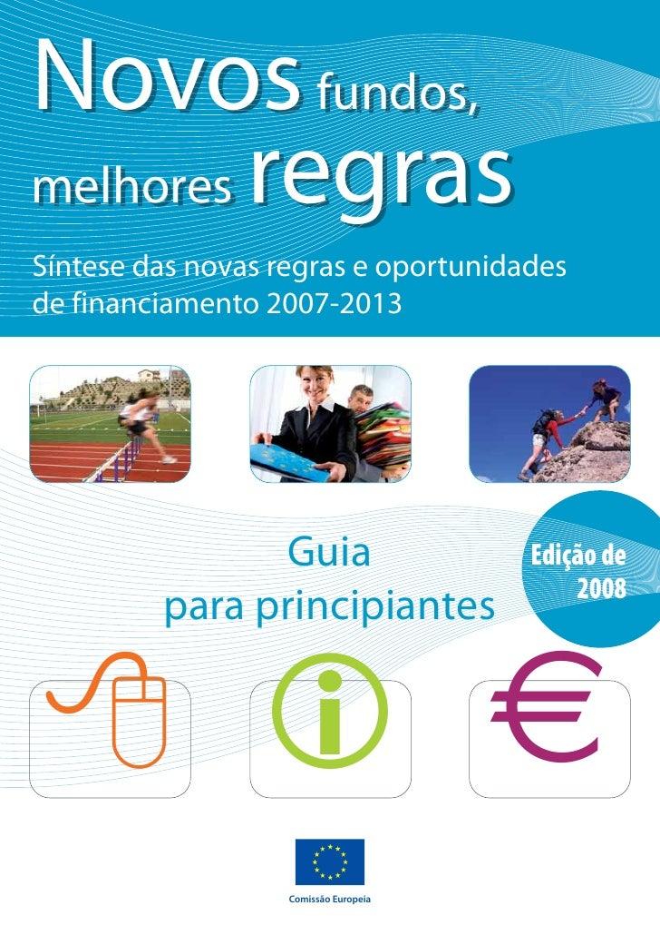 Novos fundos, melhores regras Síntese das novas regras e oportunidades de financiamento 2007-2013                    Guia ...