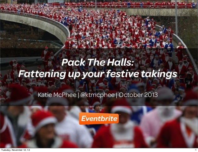 Pack The Halls: Fattening up your festive takings Katie McPhee | @ktmcphee | October 2013  1 Tuesday, November 12, 13  1