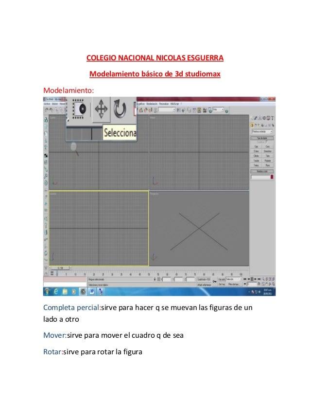 COLEGIO NACIONAL NICOLAS ESGUERRA              Modelamiento básico de 3d studiomaxModelamiento:Completa percial:sirve para...