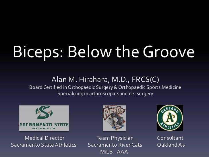 Biceps: Below the Groove                Alan M. Hirahara, M.D., FRCS(C)       Board Certified in Orthopaedic Surgery & Ort...