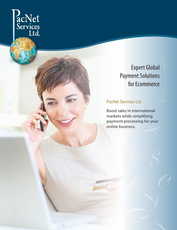 Expert Global        Payment Solutions           for Ecommerce  PacNet Services Ltd. Boost sales in international markets ...