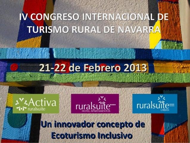 21-22 de Febrero 2013Un innovador concepto de  Ecoturismo Inclusivo