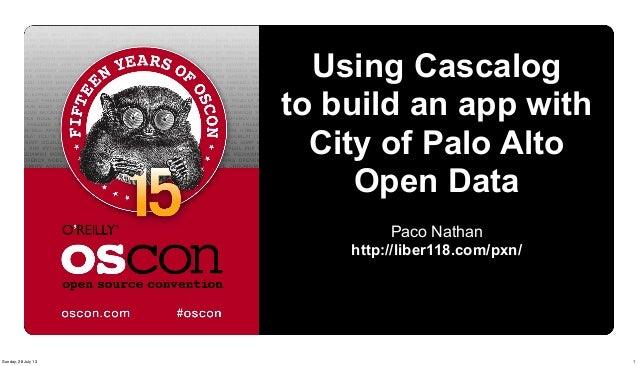 OSCON 2013: Using Cascalog to build an app with City of Palo Alto Open Data