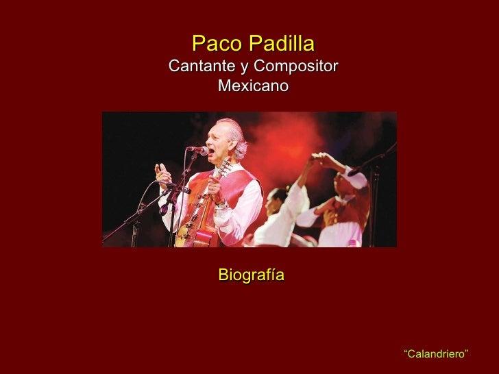 """Paco Padilla Cantante y Compositor Mexicano Biografía """" Calandriero"""""""