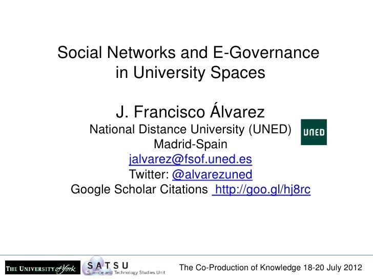 Social Networks and E-Governance        in University Spaces         J. Francisco Álvarez   National Distance University (...