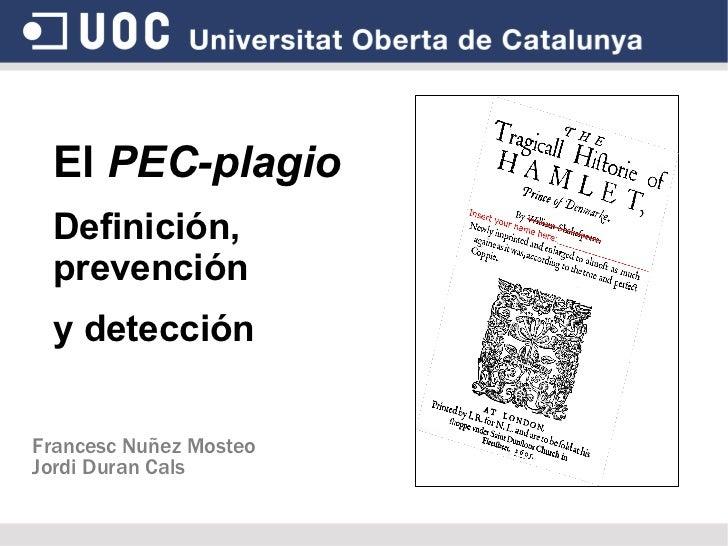 El PEC-plagio Definición, prevención  y detección Francesc Nuñez Mosteo Jordi Duran Cals