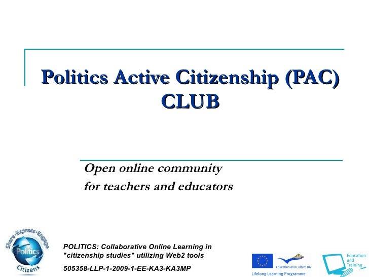 Politics   Active Citizenship (PAC)  CLUB Open online community  for teachers and educators   POLITICS:  Collaborative Onl...