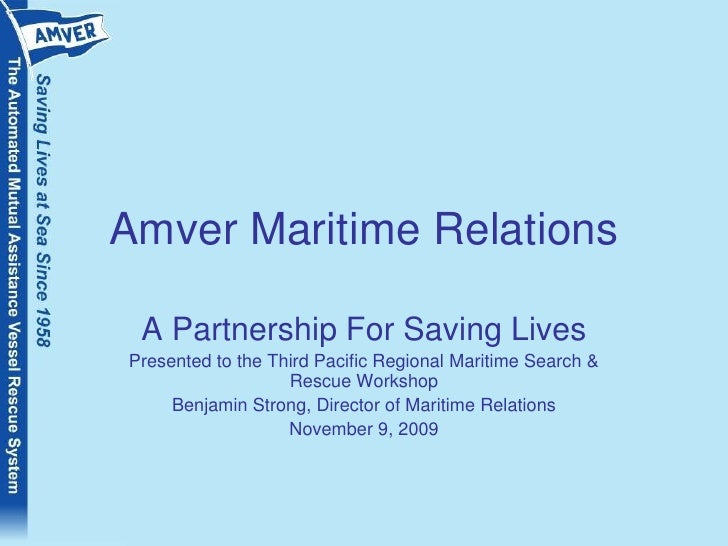 Amver Maritime Relations<br />A Partnership For Saving Lives<br />Presented to the Third Pacific Regional Maritime Search ...