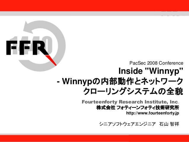 "Fourteenforty Research Institute, Inc. 1 Fourteenforty Research Institute, Inc. PacSec 2008 Conference Inside ""Winnyp"" - W..."