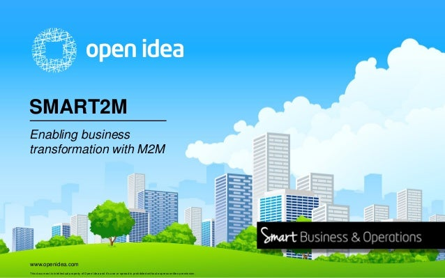 SMART2M Enabling business transformation with M2M  www.openidea.com This document is intellectual property of Open Idea an...