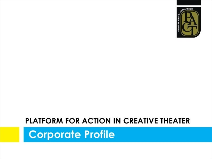 PLATFORM FOR ACTION IN CREATIVE THEATER Corporate Profile