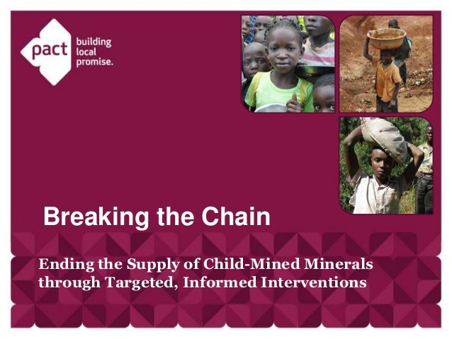 Breaking the Chain Ending the Supply of Child-Mined Minerals through Targeted, Informed Interventions