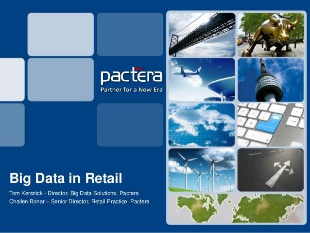 Big Data in RetailTom Kersnick - Director, Big Data Solutions, PacteraChallen Bonar – Senior Director, Retail Practice, Pa...