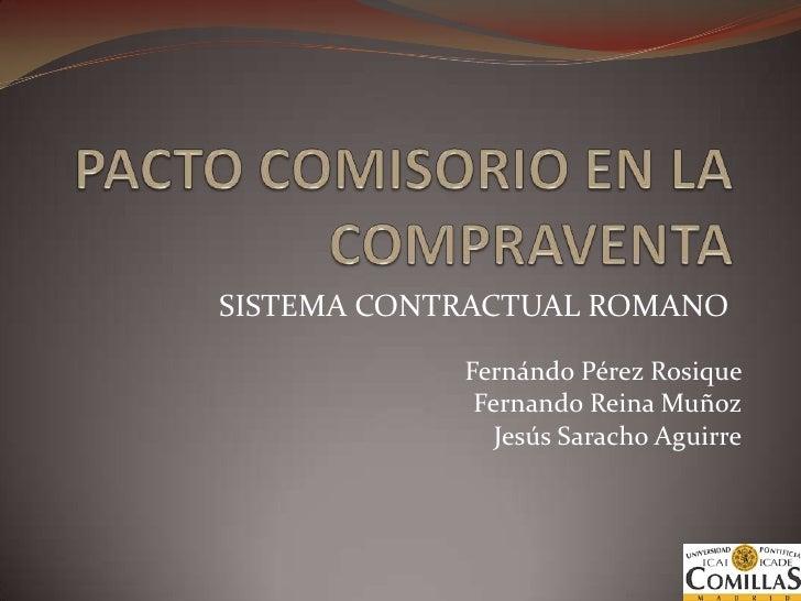 PACTO COMISORIO EN LA COMPRAVENTA<br />SISTEMA CONTRACTUAL ROMANO<br />Fernándo Pérez Rosique <br />Fernando ReinaMuñoz<br...