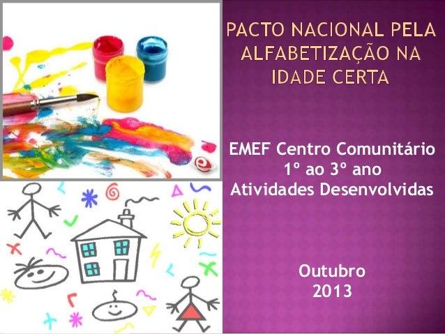 EMEF Centro Comunitário 1º ao 3º ano Atividades Desenvolvidas  Outubro 2013