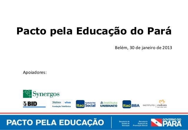 Pacto pela Educação do Pará                 Belém, 30 de janeiro de 2013 Apoiadores: