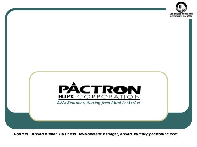 EMS Solutions, Moving from Mind to Market Contact: Arvind Kumar, Business Development Manager, arvind_kumar@pactroninc.com