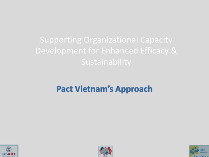 Supporting Organizational Capacity Development for Enhanced Efficacy & Sustainability<br />Pact Vietnam's Approach <br />