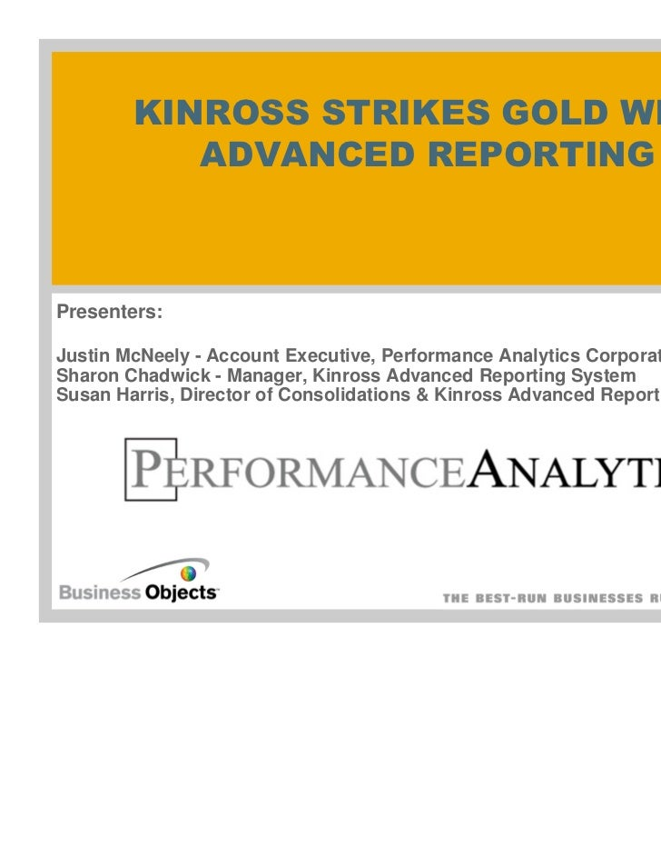 KINROSS STRIKES GOLD WITH           ADVANCED REPORTINGPresenters:Justin McNeely - Account Executive, Performance Analytics...