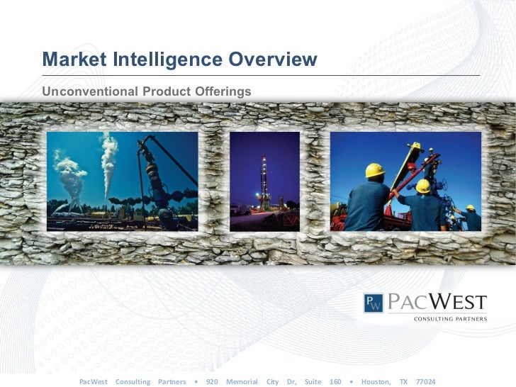 Market Intelligence OverviewUnconventional Product Offerings     PacWest   Consulting   Partners   •   920   Memorial   Ci...