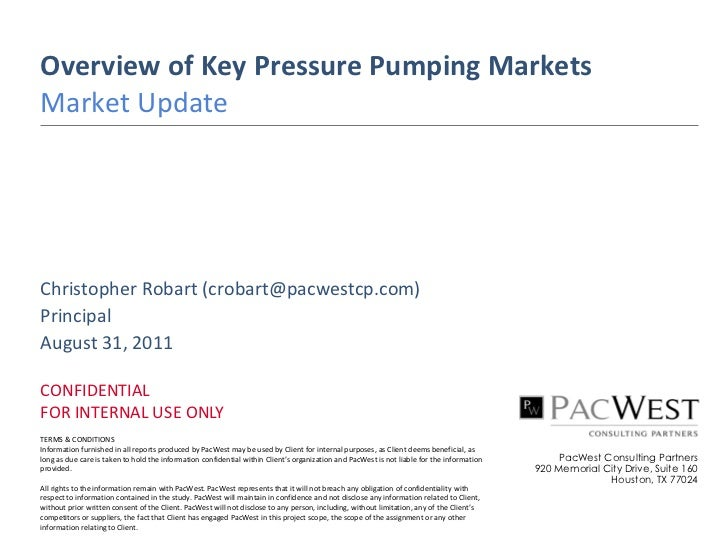Overview of Key Pressure Pumping MarketsMarket UpdateChristopher Robart (crobart@pacwestcp.com)PrincipalAugust 31, 2011CON...