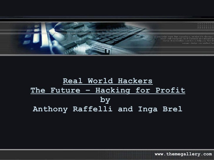 Real World Hackers The Future – Hacking for Profit by  Anthony Raffelli and Inga Brel www.themegallery.com