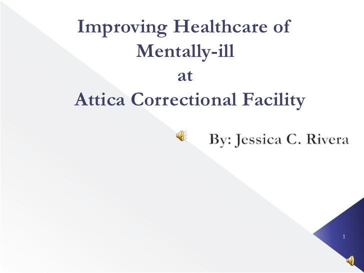 Improving Healthcare of       Mentally-ill            atAttica Correctional Facility                               1
