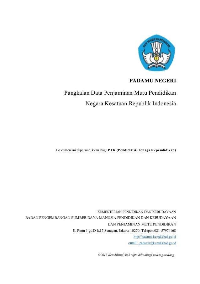 PADAMU NEGERIPangkalan Data Penjaminan Mutu PendidikanNegara Kesatuan Republik IndonesiaDokumen ini diperuntukkan bagi PTK...