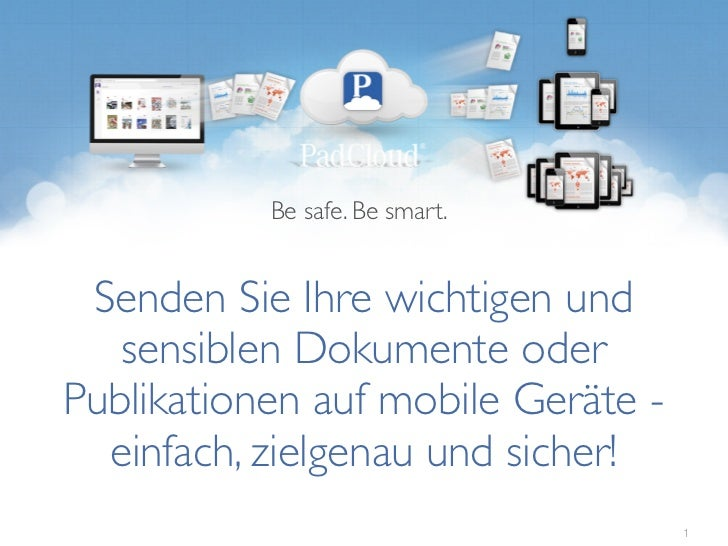 Be safe. Be smart. Senden Sie Ihre wichtigen und   sensiblen Dokumente oderPublikationen auf mobile Geräte -  einfach, zie...