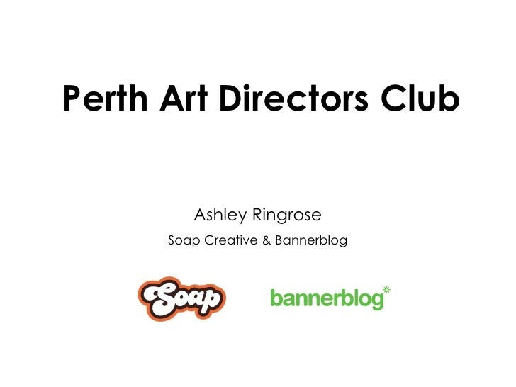 Perth Art Directors Club Ashley Ringrose Soap Creative & Bannerblog