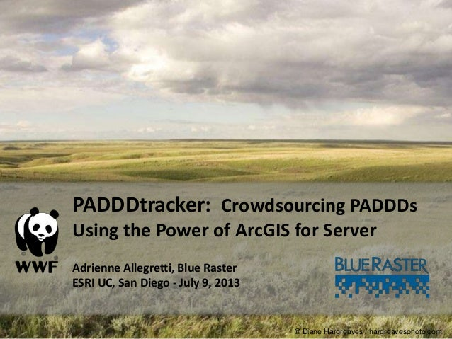 PADDDtracker: Crowdsourcing PADDDs Using the Power of ArcGIS for Server - 2013 Esri International User Conference