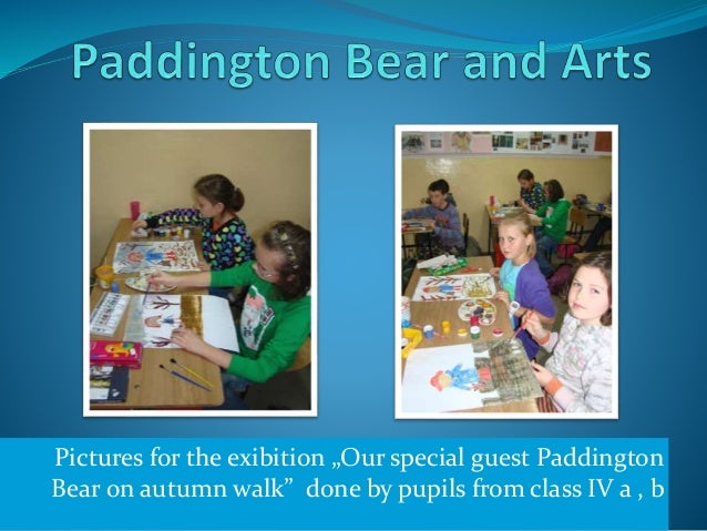 """Pictures for the exibition """"Our special guest Paddington Bear on autumn walk"""" done by pupils from class IV a , b"""