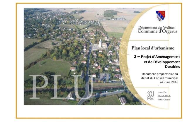 2 – Projet d'Aménagement et de Développement Durables Document préparatoire au débat du Conseil municipal 24 mars 2016