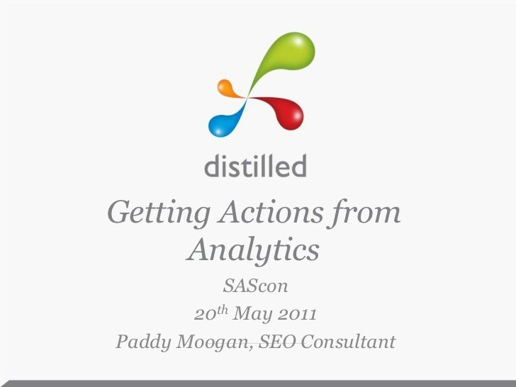 Getting Actions from Analytics<br />SAScon<br />20th May 2011<br />Paddy Moogan, SEO Consultant<br />