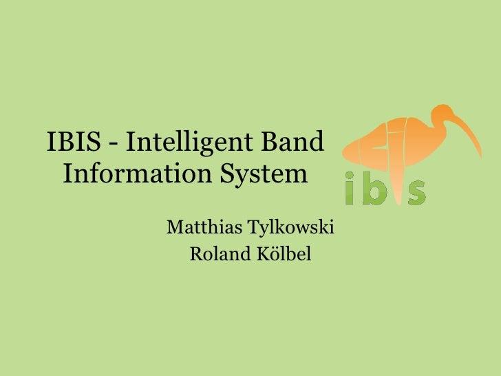 IBIS - Intelligent Band Information System Matthias Tylkowski Roland Kölbel