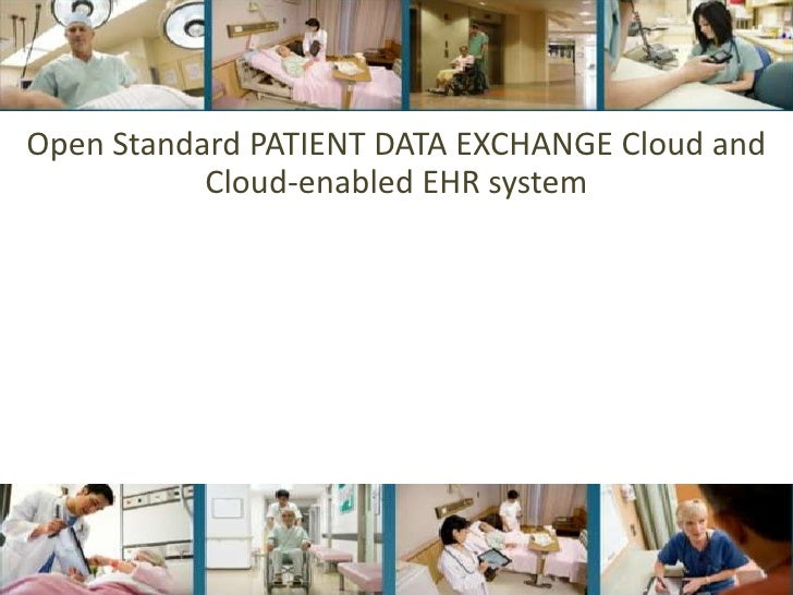 Open Standard PATIENT DATA EXCHANGE Cloud and   Cloud-enabled EHR system<br />